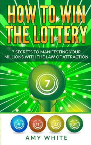 Read Online How to Win the Lottery: 7 Secrets to Manifesting Your Millions With the Law of Attraction (Volume 1) PDF