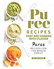 Puree Recipes That are Loaded with Flavor: Puree Recipes for The Whole Family