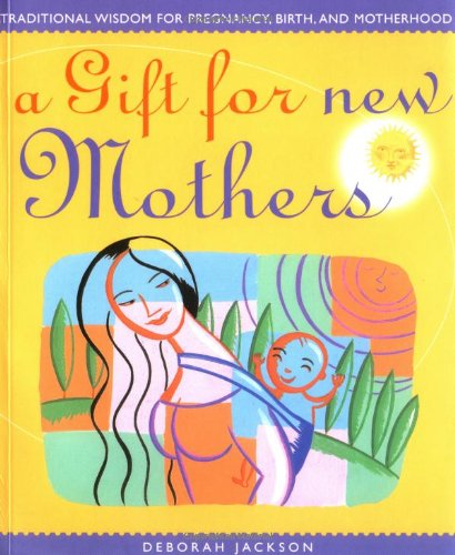 Download A Gift for New Mothers: Traditional Wisdom of Pregnancy, Birth, and Motherhood pdf