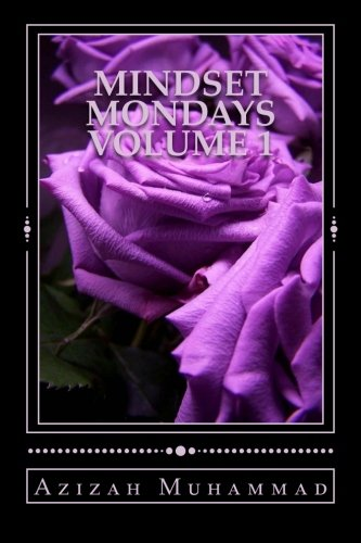 Mindset Mondays: The Muslimahs Guide To Productive Thinking (Volume 1)