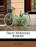 Fruit Nouveau Roman, Alice Pépin, 1115006126