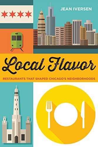Local Flavor: Restaurants That Shaped Chicago's Neighborhoods (Second to None: Chicago Stories) by Jean Iversen