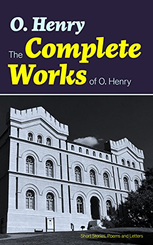 The Complete Works of O. Henry: Short Stories, Poems and Letters (O Henry The Ransom Of Red Chief)