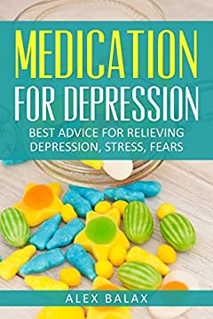 Medication for Depression: Best advice for Relieving Depression, Stress and Fears