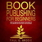 Book Publishing for Beginners: How to Have a Successful Book Launch | Paul Brodie