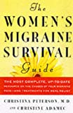 img - for The Women's Migraine Survival Guide: The most complete, up-to-date resource on the causes of your migraine pain--and treatments for real relief book / textbook / text book