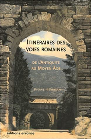 Lire en ligne Itinéraires des voies romaines : De l'Antiquité au Moyen Age epub pdf