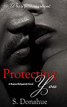 Protecting You (The Boston Kirkpatricks Book 1) by [Donahue, S.]