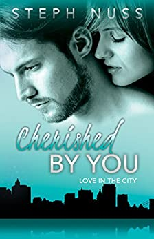 Cherished By You (Love in the City Book 4) by [Nuss, Steph]
