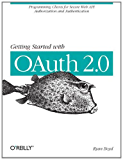 Getting Started with OAuth 2.0: Programming Clients for Secure Web API Authorization and Authentication