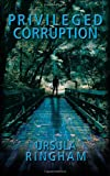 Privileged Corruption, Ursula Ringham, 0991064410