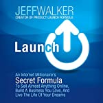 Launch: An Internet Millionaire's Secret Formula to Sell Almost Anything Online, Build a Business You Love, and Live the Life of Your Dreams | Jeff Walker