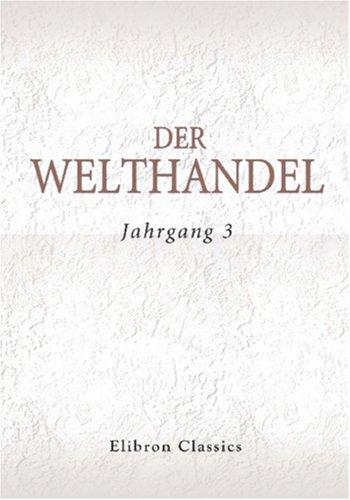 Der Welthandel: Illustrirte Monatshefte für Handel & Industrie, Länder- & Völkerkunde. Jahrgang 3 (German Edition) ebook