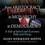 From Aristocracy to Monarchy to Democracy: A Tale of Moral and Economic Folly and Decay | Hans-Hermann Hoppe