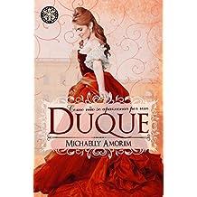 Como não se apaixonar por um Duque (Amores Indecentes Livro 2) (Portuguese Edition)