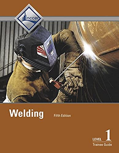 welding level 1 trainee guide 5th edition nccer 9780134163116 rh amazon com welding level 1 trainee guide 4th edition Mig Welding Guide Tool