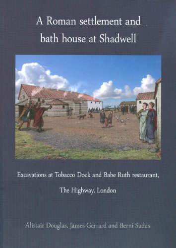 A Roman settlement and bath house at Shadwell: Excavations at Tobacco Dock and Babe Ruth restaurant, The Highway London (Pre-Construct Archaeology Monograph)