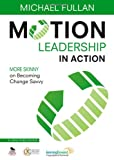 Motion Leadership II : How Practice Drives Practice, Fullan, Michael, 1452256934