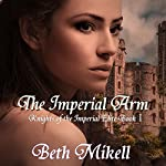 The Imperial Arm: Knights of the Imperial Elite, Book 1 | Beth Mikell