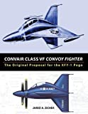 Convair Class VF Convoy Fighter: The Original Proposal for the XFY-1 Pogo