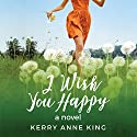 I Wish You Happy Audiobook by Kerry Anne King Narrated by Teri Clark Linden