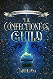 The Confectioner's Guild (The Confectioner Chronicles Book 1)