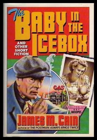 The baby in the icebox and other short fiction, Cain, James M