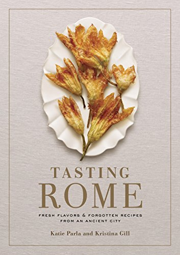 Tasting Rome: Fresh Flavors and Forgotten Recipes from an Ancient City cover