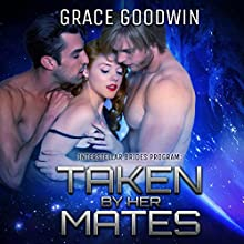 Taken by Her Mates: Interstellar Brides, Book 4 Audiobook by Grace Goodwin Narrated by BJ Pottsworth, Audrey Conway