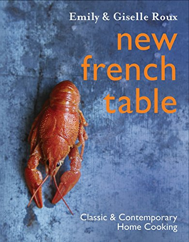 New French Table: Classic and Contemporary Home Cooking by Emily Roux, Giselle Roux