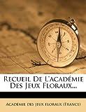 Recueil de L'Académie des Jeux Floraux, , 1278758496