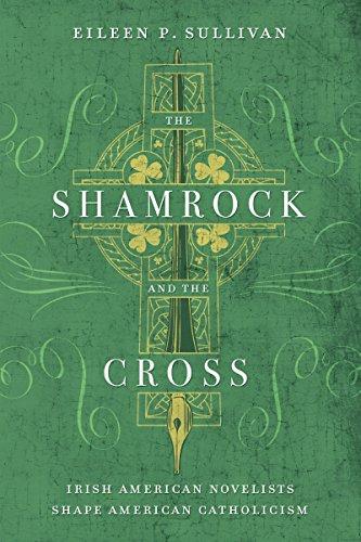 The Shamrock and the Cross: Irish American Novelists Shape American Catholicism