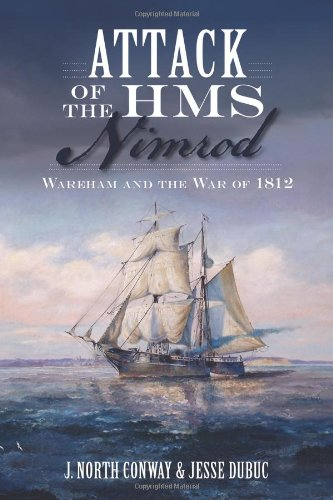 Attack of the HMS Nimrod:: Wareham and the War of 1812 (War Era and Military) PDF