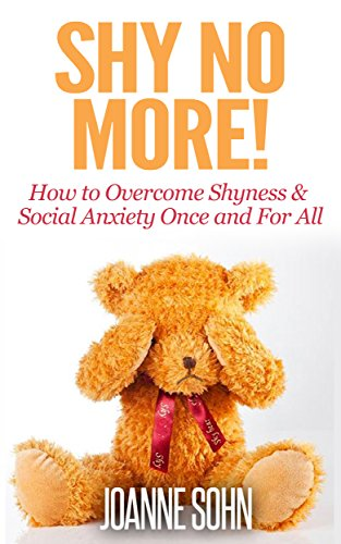 Shy No More!: How To Overcome Shyness & Social Anxiety Once And For All (How To Overcome Shyness, Shyness, Social Anxiety) by [Sohn, Joanne]