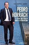 Pedro Horrach, el fiscal que puso en jaque a la corrupción (Spanish Edition)