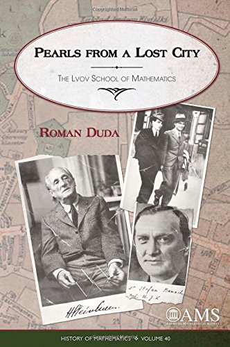 Pearls from a Lost City: The LVOV School of Mathematics (History of Mathematics)