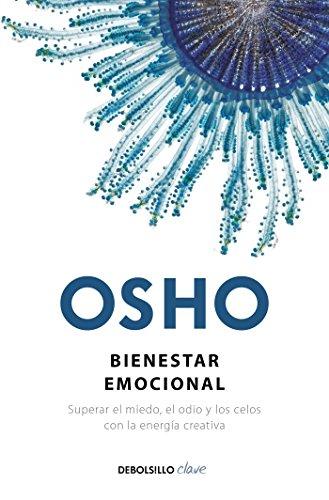 Bienestar emocional / Emotional Wellness: Superar el miedo, el odio y los celos con la energia creativa (Spanish Edition) by Osho