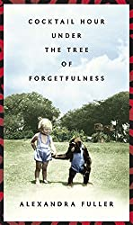 Cocktail Hour Under the Tree of Forgetfulness First Edition by Fuller, Alexandra (2011) Hardcover
