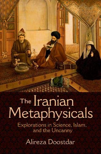 The Iranian Metaphysicals: Explorations in Science, Islam, and the Uncanny ebook