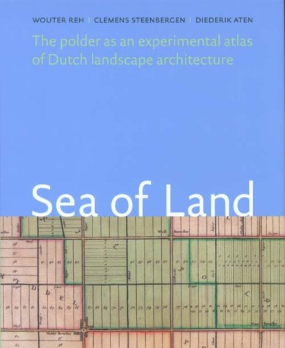 Sea of Land: The Polder as an Experimental Atlas of Dutch Landscape