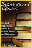 Inspirational Quotes: The Best Inspirational Quotes of Famous People and Philosophers (famous quotes, happiness quotes, motivational quotes, love ... (Success, motivation, quotes) (Volume 1)