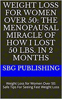 Weight Loss for Women Over 50: The Menopausal Miracle of