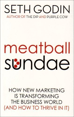 Meatball Sundae: How new marketing is transforming the business world (and how to thrive in it) by Seth Godin (2009-01-15)