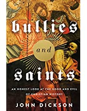 Bullies and Saints: An Honest Look at the Good and Evil of Christian History