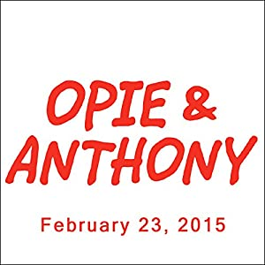 Opie & Anthony, Esther Ku and Joe Piscopo, February 23, 2015 Radio/TV Program