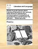 Phædri Augusti Cæsaris Liberti Fabularum Æsopiarum Libri Quinque Notis Doctorum Selectioribus, Novisque Passim and Conjecturis and Explicationibus Illust, Phaedrus, 1140851918