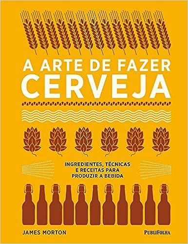 A Arte de Fazer Cerveja Capa dura  por James Morton (Autor), Rosane Albert (Tradutor)