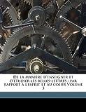 De la mani�re d'enseigner et d'�tudier les belles-lettres : par rapport � l'esprit et au coeur Volume 3, Rollin Charles 1661-1741, 1172176930