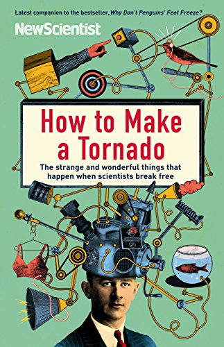 How to Make a Tornado: The Strange and Wonderful Things That Happen When Scientists Break Free (New Scientist)