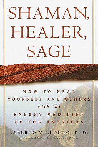(Shaman, Healer, Sage: How to Heal Yourself and Others with the Energy Medicine of the Americas)